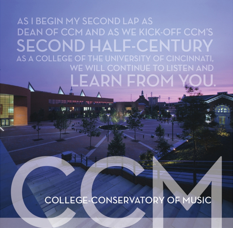 As I begin my second lap as Dean of CCM and as we kick-off CCM's second half-century as a college of the University of Cincinnati, we will continue to listen and learn from you.