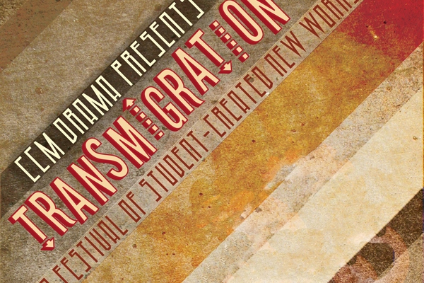 TRANSMIGRATION, CCM Drama's festival of student-created new works.