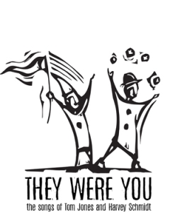 The logo for THEY WERE YOU: The Songs of Tom Jones and Harvey Schmidt.